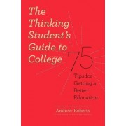 The Thinking Student's Guide to College by Andrew Roberts