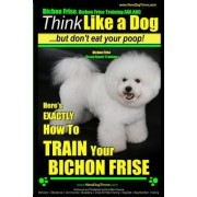 Bichon Frise, Bichon Frise Training, AAA Akc Think Like a Dog - But Don't Eat Your Poop! - Bichon Frise Breed Expert Training by MR Paul Allen Pearce