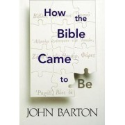 How the Bible Came to be by John Barton