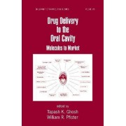 Drug Delivery to the Oral Cavity by Tapash K. Ghosh
