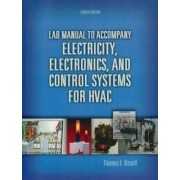 Electricity, Electronics, and Control Systems for HVAC: Lab Manual by Thomas E. Kissell