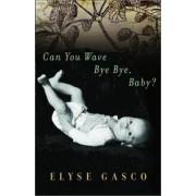 Can You Wave Bye Bye, Baby? by Elyse Gasco
