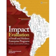 Impact Evaluation of Small and Medium Enterprise Programs in Latin America and the Caribbean by Gladys Lopez-acevedo