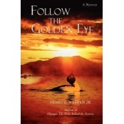 Follow the Golden Eye by Jr. Henry C Warren