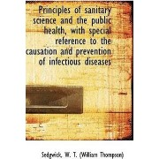 Principles of Sanitary Science and the Public Health, with Special Reference to the Causation and PR by Sedgwick W T (William Thompson)