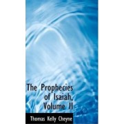 The Prophecies of Isaiah, Volume II by Thomas Kelly Cheyne