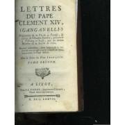 Lettres Du Pape Clément Xiv, (Ganganelli). Avec La Lettre Du Frère François. Tome Second