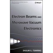 Electron Beams and Microwave Vacuum Electronics by Shulim E. Tsimring