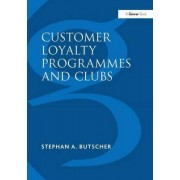 Customer Loyalty Programmes and Clubs by Stephan A. Butscher