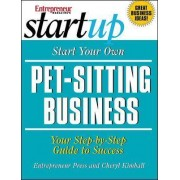 Start Your Own Pet-Sitting Business and More by Entrepreneur Press