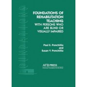 Foundations of Rehabilitation Teaching by Paul E Ponchillia