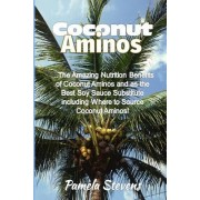 Coconut Aminos: The Amazing Nutrition Benefit of Coconut Aminos and as the Best Soy Sauce Substitute Including Where to Source Coconut