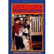 Lasting Impressions: Weaving Literature into the Writing Workshop by Shelley Harwayne