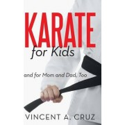 Karate for Kids and for Mom and Dad, Too by Vincent A Cruz
