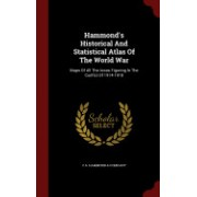 Hammond's Historical and Statistical Atlas of the World War: Maps of All the Areas Figuring in the Confict of 1914-1918