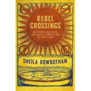 Rebel Crossings: New Women, Free Lovers and Radicals in Britain and the United States