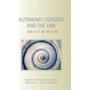 Autonomy, Consent and the Law by Professor Sheila A. M. McLean