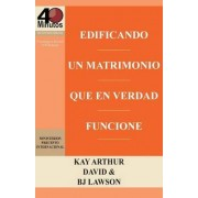 Edificando Un Matrimonio Que En Verdad Funcione / Building a Marriage That Really Works by Kay Arthur