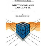 What Robots Can and Can't be by Selmer Bringsjord