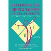 Developing the Gifts and Talents of All Students in the Regular Classroom by Debra Briatico