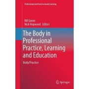 The Body in Professional Practice, Learning and Education by Nick Hopwood
