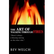 The Art of Walking Through Fires by Bev Welch