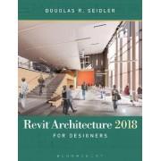 Revit Architecture 2018 for Designers by Douglas R. Seidler