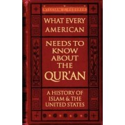 What Every American Needs to Know About the Qur'an - A History of Islam & the United States by J William Federer