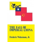The Fall of Imperial China by JR. Frederic Wakeman