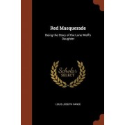 Red Masquerade: Being the Story of the Lone Wolf's Daughter