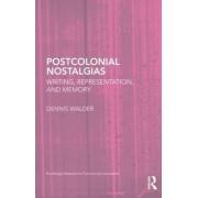Postcolonial Nostalgias by Dennis Walder