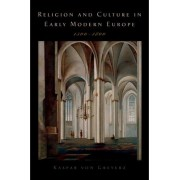 Religion and Culture in Early Modern Europe, 1500-1800 by Kasper Von Greyerz