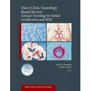 Mayo Clinic Neurology Board Review: Clinical Neurology for Initial Certification and MOC by Kelly D. Flemming
