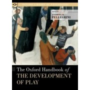 The Oxford Handbook of the Development of Play by Anthony D. Pellegrini