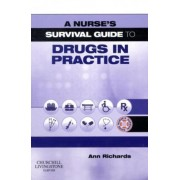 A Nurse's Survival Guide to Drugs in Practice by Ann Richards
