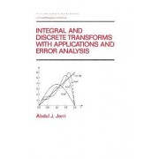 Integral and Discrete Transforms with Applications and Error Analysis by Abdul J. Jerri