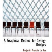 A Graphical Method for Swing-Bridges by Benjamin Franklin La Rue