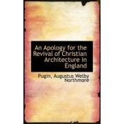 An Apology for the Revival of Christian Architecture in England by Pugin Augustus Welby Northmore
