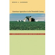 American Agriculture in the Twentieth Century by Bruce L. Gardner