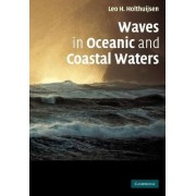Waves in Oceanic and Coastal Waters by Leo H. Holthuijsen