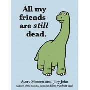 All My Friends are Still Dead by Jory John