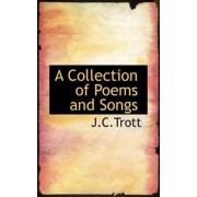 A Collection of Poems and Songs by J C Trott