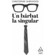 Un barbat la singular - Christopher Isherwood