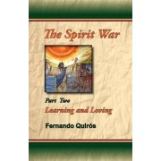 The Spirit War Part 2 - Learning and Loving by Fernando R Quiros