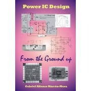 Power Ic Design - from the Ground Up by Gabriel Alfonso Rincon-Mora