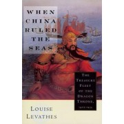 When China Ruled the Seas by Louis Levathes