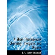 A Short Pharmaceutic Chemistry, Inorganic and Organic by L V Stanley Stanislaus