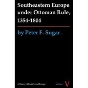 Southeastern Europe under Ottoman Rule, 1354-1804 by Peter F. Sugar