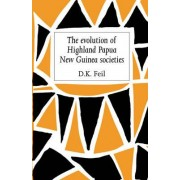 The Evolution of Highland Papua New Guinea Societies by D.K. Feil