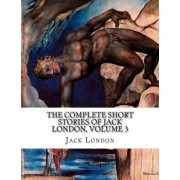 The Complete Short Stories of Jack London, Volume 3 by Jack London